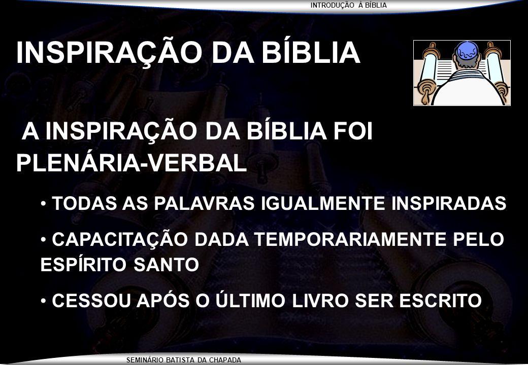 INTRODUÇÃO À BÍBLIA SEMINÁRIO BATISTA DA CHAPADA INSPIRAÇÃO DA BÍBLIA A INSPIRAÇÃO DA BÍBLIA FOI PLENÁRIA-VERBAL TODAS AS PALAVRAS IGUALMENTE INSPIRAD