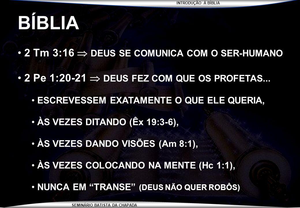 INTRODUÇÃO À BÍBLIA SEMINÁRIO BATISTA DA CHAPADA BÍBLIA 2 Tm 3:16 DEUS SE COMUNICA COM O SER-HUMANO 2 Pe 1:20-21 DEUS FEZ COM QUE OS PROFETAS... ESCRE