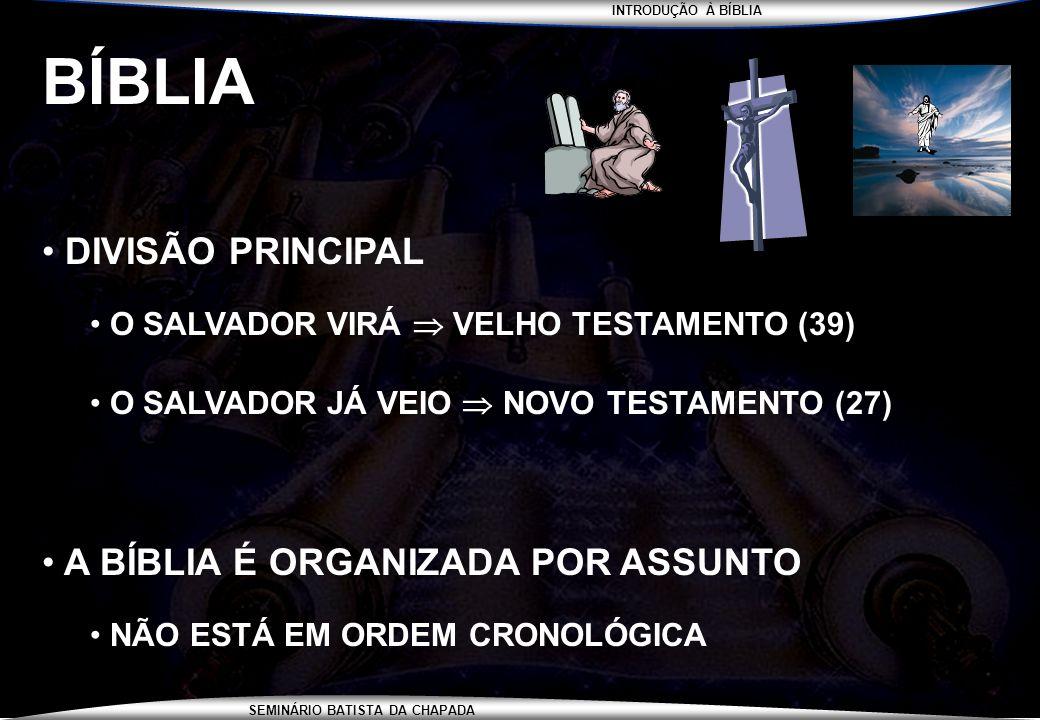 INTRODUÇÃO À BÍBLIA SEMINÁRIO BATISTA DA CHAPADA BÍBLIA DIVISÃO PRINCIPAL O SALVADOR VIRÁ VELHO TESTAMENTO (39) O SALVADOR JÁ VEIO NOVO TESTAMENTO (27