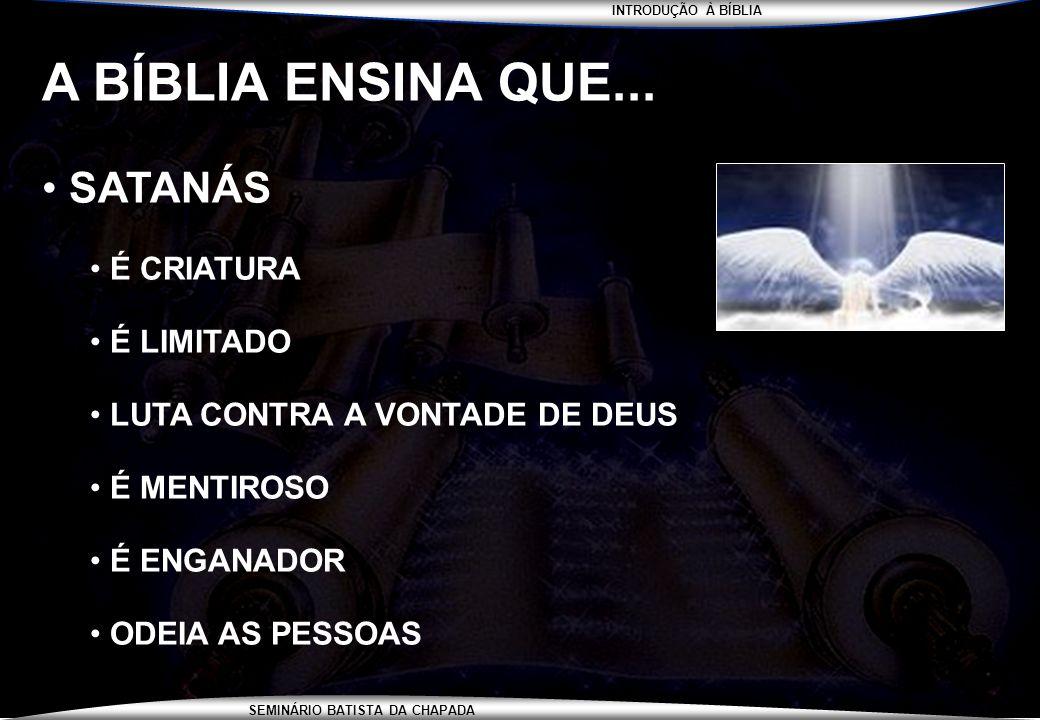 INTRODUÇÃO À BÍBLIA SEMINÁRIO BATISTA DA CHAPADA A BÍBLIA ENSINA QUE... SATANÁS É CRIATURA É LIMITADO LUTA CONTRA A VONTADE DE DEUS É MENTIROSO É ENGA