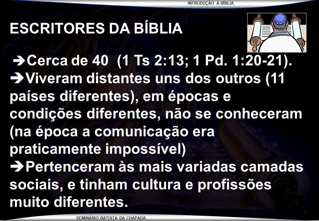 INTRODUÇÃO À BÍBLIA SEMINÁRIO BATISTA DA CHAPADA ESCRITORES DA BÍBLIA Cerca de 40 (1 Ts 2:13; 1 Pd. 1:20-21). Viveram distantes uns dos outros (11 paí
