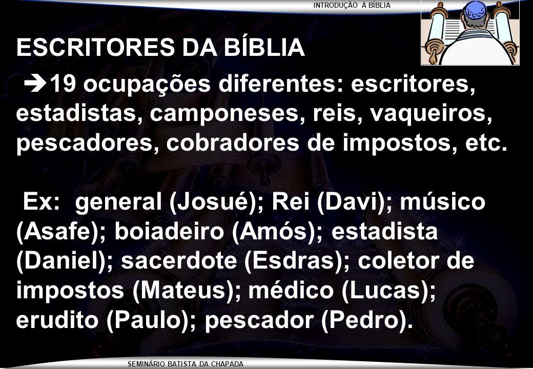 INTRODUÇÃO À BÍBLIA SEMINÁRIO BATISTA DA CHAPADA ESCRITORES DA BÍBLIA 19 ocupações diferentes: escritores, estadistas, camponeses, reis, vaqueiros, pe