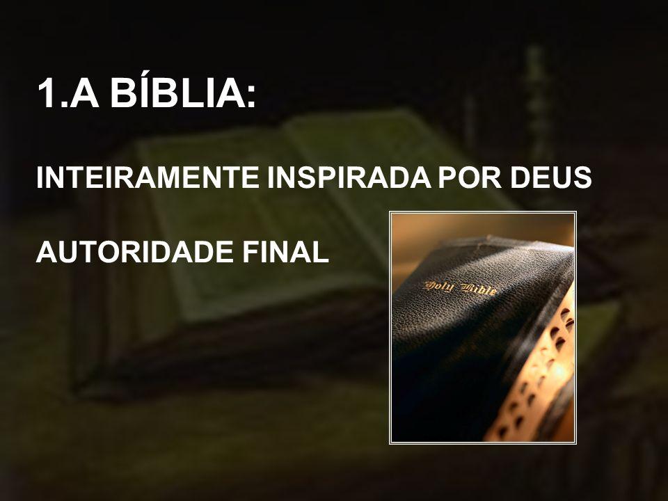 1.A BÍBLIA: INTEIRAMENTE INSPIRADA POR DEUS AUTORIDADE FINAL