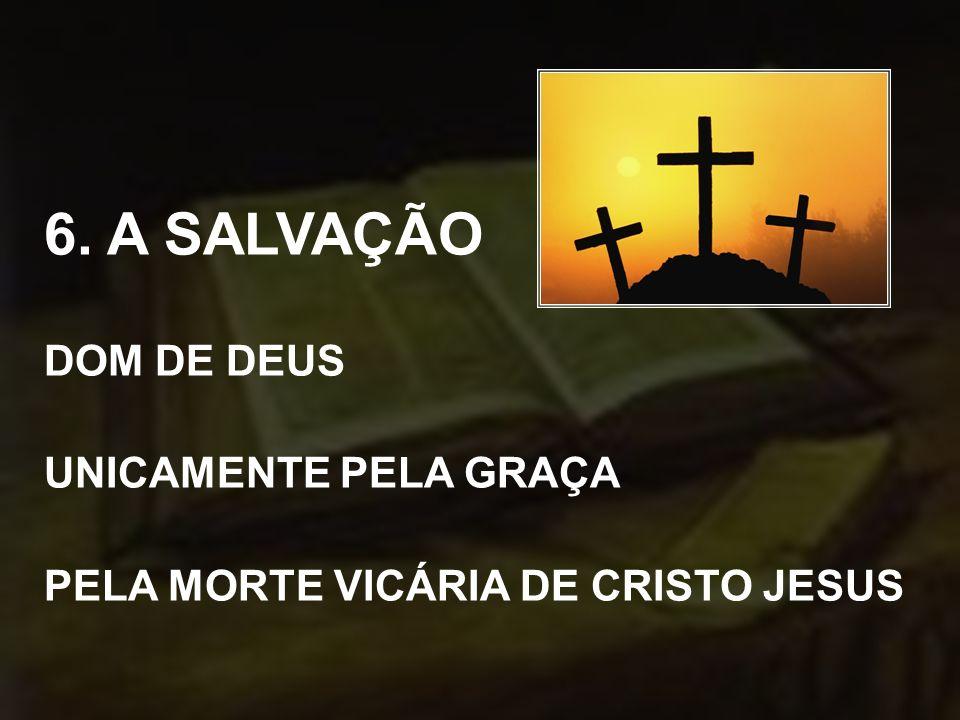 6. A SALVAÇÃO DOM DE DEUS UNICAMENTE PELA GRAÇA PELA MORTE VICÁRIA DE CRISTO JESUS