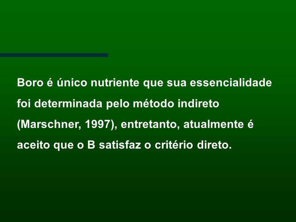 Boro é único nutriente que sua essencialidade foi determinada pelo método indireto (Marschner, 1997), entretanto, atualmente é aceito que o B satisfaz