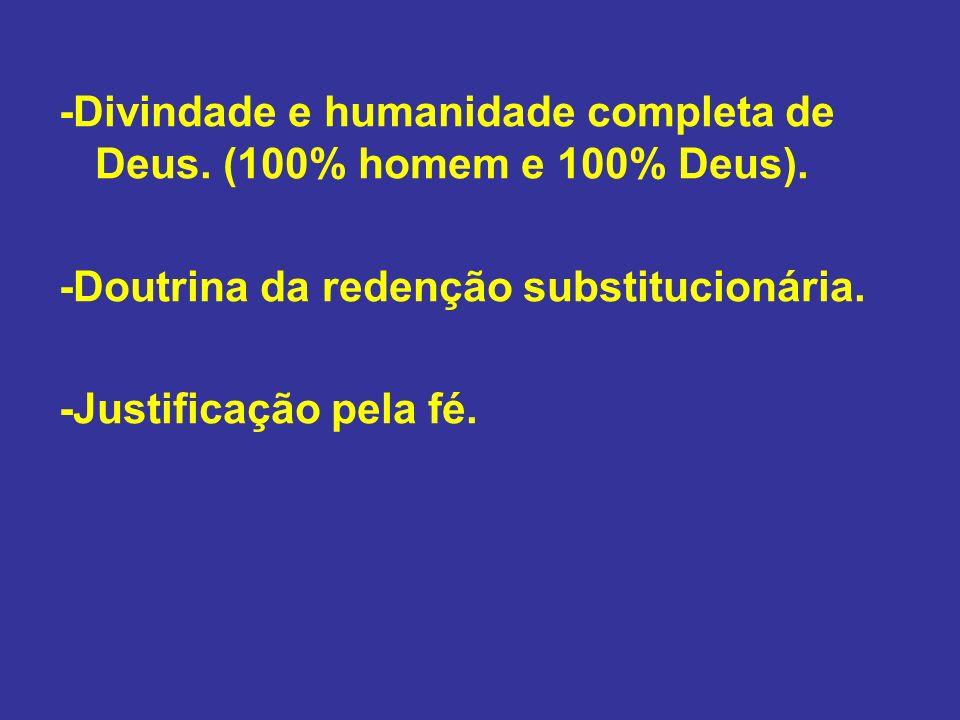 -Divindade e humanidade completa de Deus. (100% homem e 100% Deus). -Doutrina da redenção substitucionária. -Justificação pela fé.