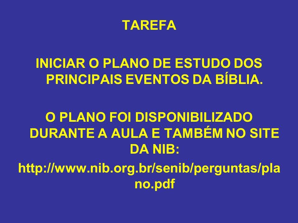 TAREFA INICIAR O PLANO DE ESTUDO DOS PRINCIPAIS EVENTOS DA BÍBLIA. O PLANO FOI DISPONIBILIZADO DURANTE A AULA E TAMBÉM NO SITE DA NIB: http://www.nib.