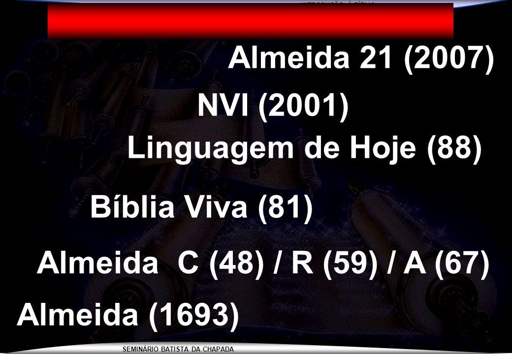 INTRODUÇÃO À BÍBLIA SEMINÁRIO BATISTA DA CHAPADA INTRODUÇÃO À BÍBLIA Almeida (1693) Almeida C (48) / R (59) / A (67) Linguagem de Hoje (88) NVI (2001)