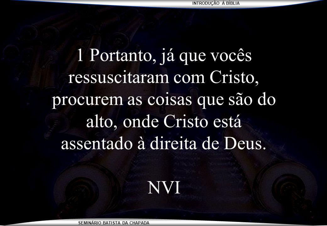 INTRODUÇÃO À BÍBLIA SEMINÁRIO BATISTA DA CHAPADA 1 Portanto, já que vocês ressuscitaram com Cristo, procurem as coisas que são do alto, onde Cristo es