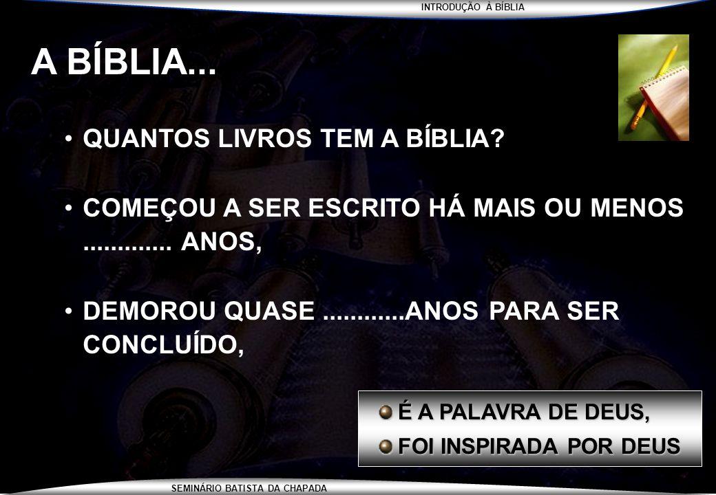 INTRODUÇÃO À BÍBLIA SEMINÁRIO BATISTA DA CHAPADA INTRODUÇÃO À BÍBLIA Almeida (1693) Almeida C (48) / R (59) / A (67) Linguagem de Hoje (88) NVI (2001) Bíblia Viva (81) Almeida 21 (2007)