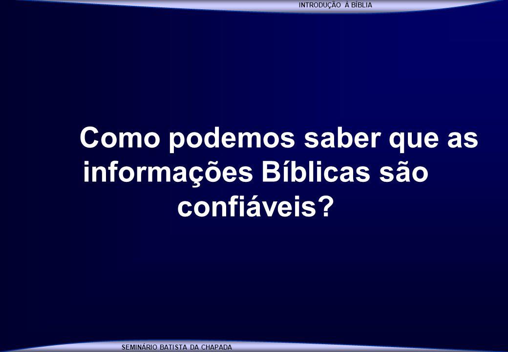 INTRODUÇÃO À BÍBLIA SEMINÁRIO BATISTA DA CHAPADA INTRODUÇÃO À BÍBLIA Como podemos saber que as informações Bíblicas são confiáveis?