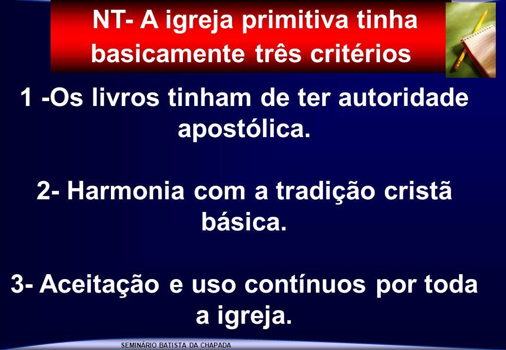 INTRODUÇÃO À BÍBLIA SEMINÁRIO BATISTA DA CHAPADA INTRODUÇÃO À BÍBLIA : 1 -Os livros tinham de ter autoridade apostólica. 2- Harmonia com a tradição cr
