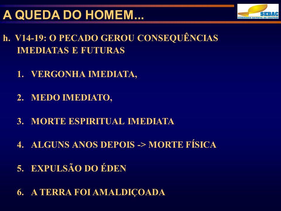 h. V14-19: O PECADO GEROU CONSEQUÊNCIAS IMEDIATAS E FUTURAS 1.VERGONHA IMEDIATA, 2.MEDO IMEDIATO, 3.MORTE ESPIRITUAL IMEDIATA 4.ALGUNS ANOS DEPOIS ->