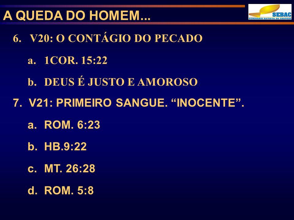 6. V20: O CONTÁGIO DO PECADO a.1COR. 15:22 b.DEUS É JUSTO E AMOROSO A QUEDA DO HOMEM... 7. V21: PRIMEIRO SANGUE. INOCENTE. a.ROM. 6:23 b.HB.9:22 c.MT.