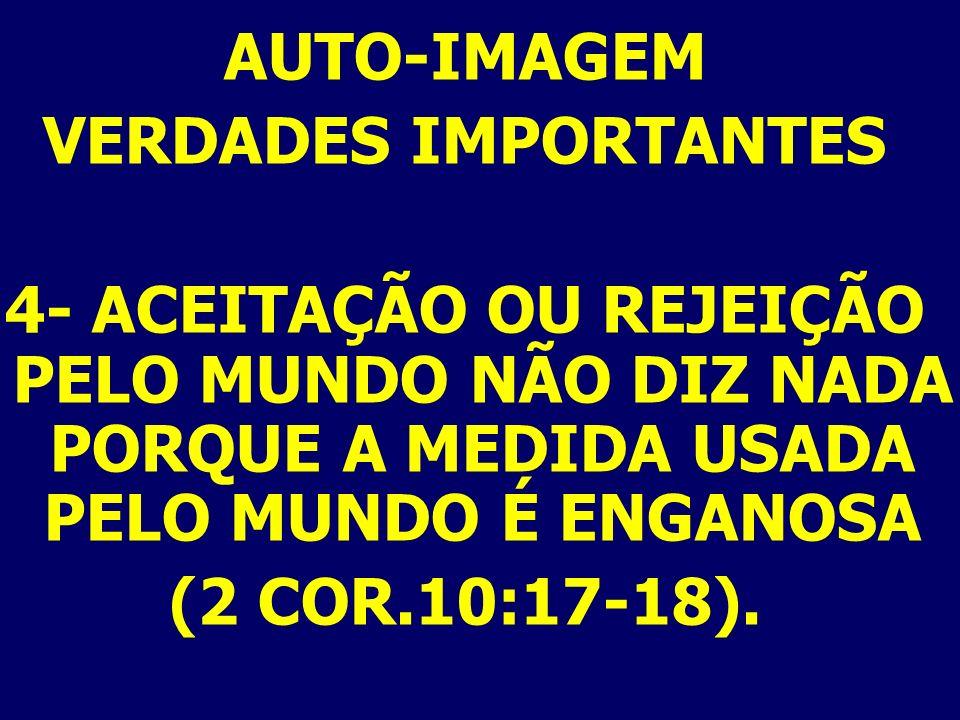 AUTO-IMAGEM EVIDÊNCIAS DE AUTO-REJEIÇÃO 8-AMARGURA VISÍVEL; EF. 5: 29