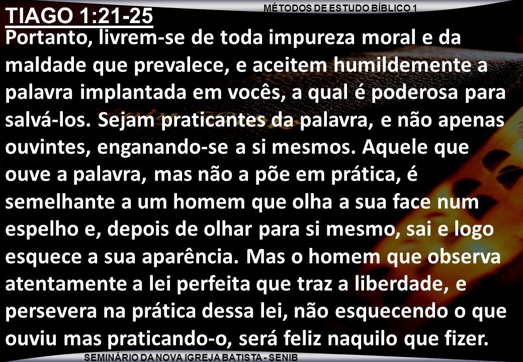 MÉTODOS DE ESTUDO BÍBLICO 1 SEMINÁRIO DA NOVA IGREJA BATISTA - SENIB 3 Portanto, livrem-se de toda impureza moral e da maldade que prevalece, e aceite