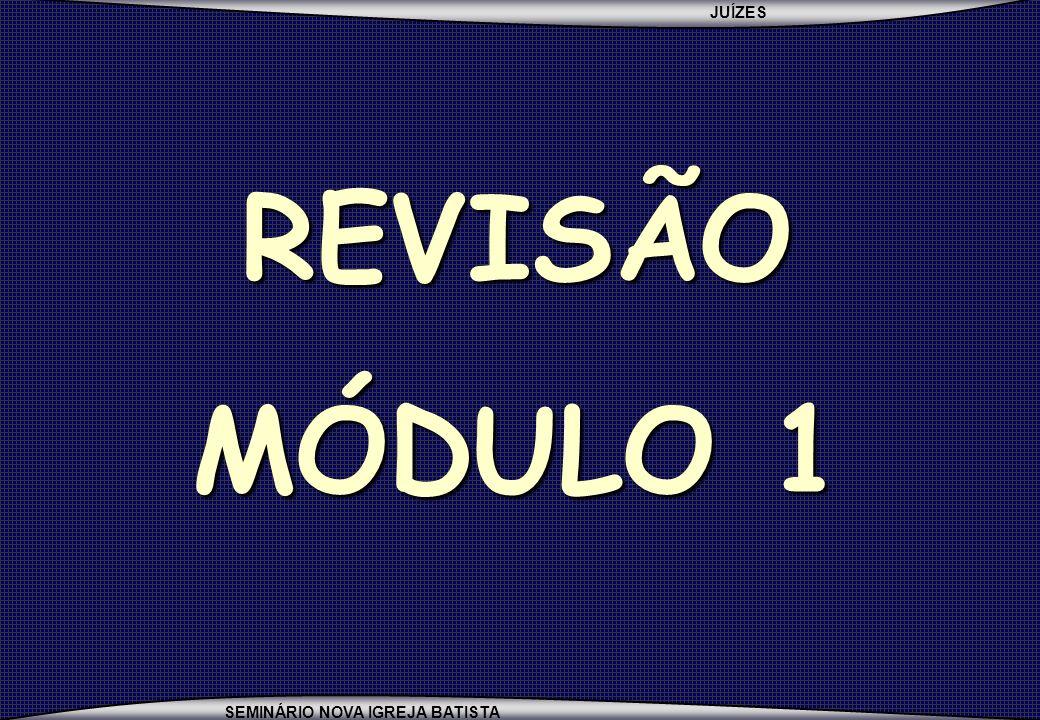 JUÍZES SEMINÁRIO NOVA IGREJA BATISTA REVISÃO MÓDULO 1