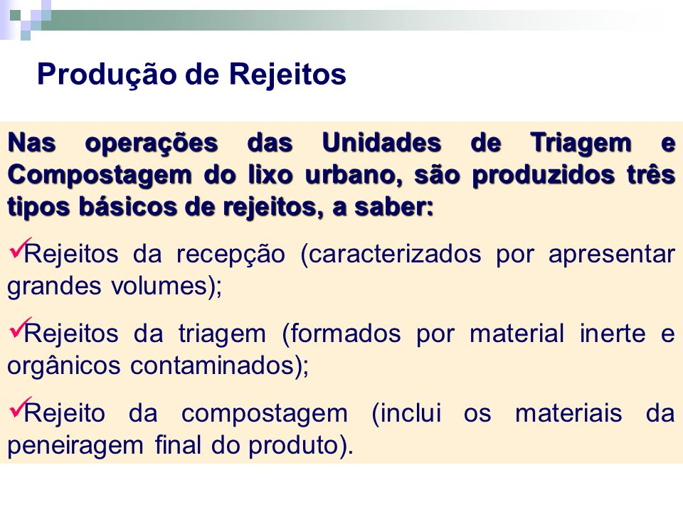 Produção de Rejeitos Nas operações das Unidades de Triagem e Compostagem do lixo urbano, são produzidos três tipos básicos de rejeitos, a saber: Rejei
