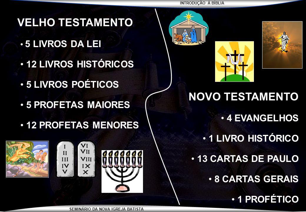 INTRODUÇÃO À BÍBLIA SEMINÁRIO DA NOVA IGREJA BATISTA VELHO TESTAMENTO 5 LIVROS DA LEI 12 LIVROS HISTÓRICOS 5 LIVROS POÉTICOS 5 PROFETAS MAIORES 12 PRO