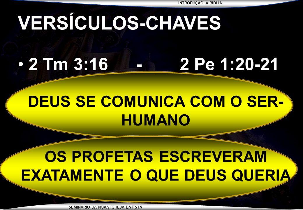 INTRODUÇÃO À BÍBLIA SEMINÁRIO DA NOVA IGREJA BATISTA VERSÍCULOS-CHAVES 2 Tm 3:16 - 2 Pe 1:20-21 DEUS SE COMUNICA COM O SER- HUMANO OS PROFETAS ESCREVE