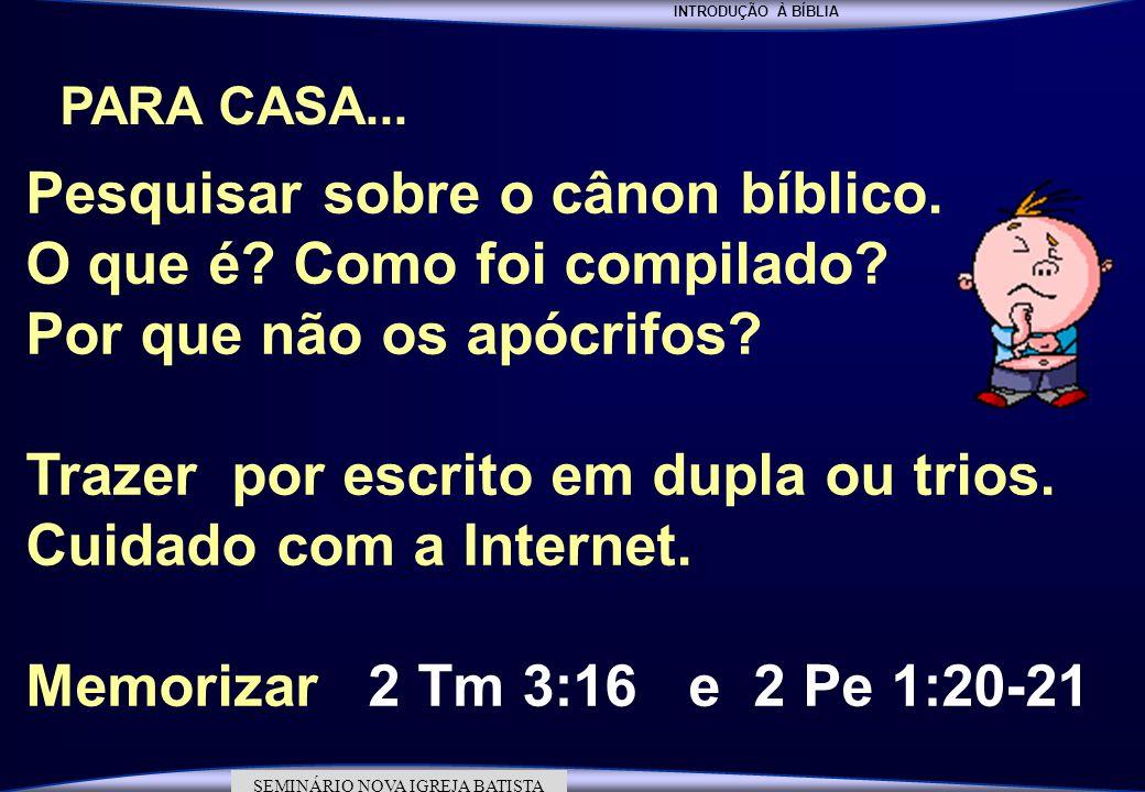 INTRODUÇÃO À BÍBLIA SEMINÁRIO DA NOVA IGREJA BATISTA SEMINÁRIO NOVA IGREJA BATISTA PARA CASA... Pesquisar sobre o cânon bíblico. O que é? Como foi com