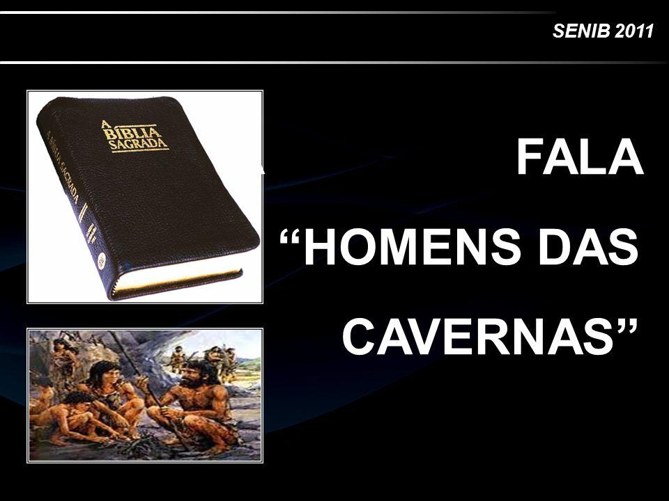 SENIB 2011 A BÍBLIA FALA DOS HOMENS DAS CAVERNAS