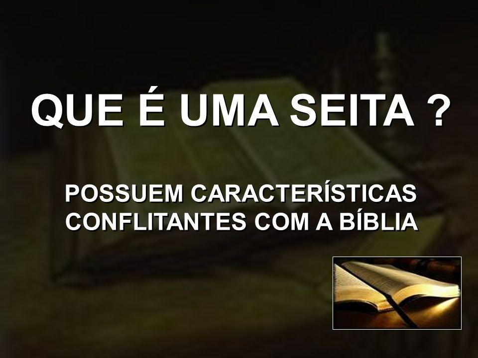 QUE É UMA SEITA ? POSSUEM CARACTERÍSTICAS CONFLITANTES COM A BÍBLIA QUE É UMA SEITA ? POSSUEM CARACTERÍSTICAS CONFLITANTES COM A BÍBLIA