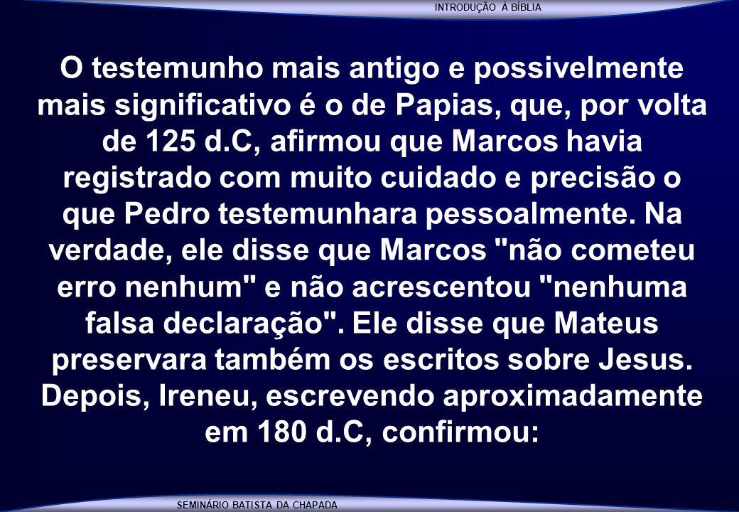 INTRODUÇÃO À BÍBLIA SEMINÁRIO BATISTA DA CHAPADA INTRODUÇÃO À BÍBLIA O testemunho mais antigo e possivelmente mais significativo é o de Papias, que, p
