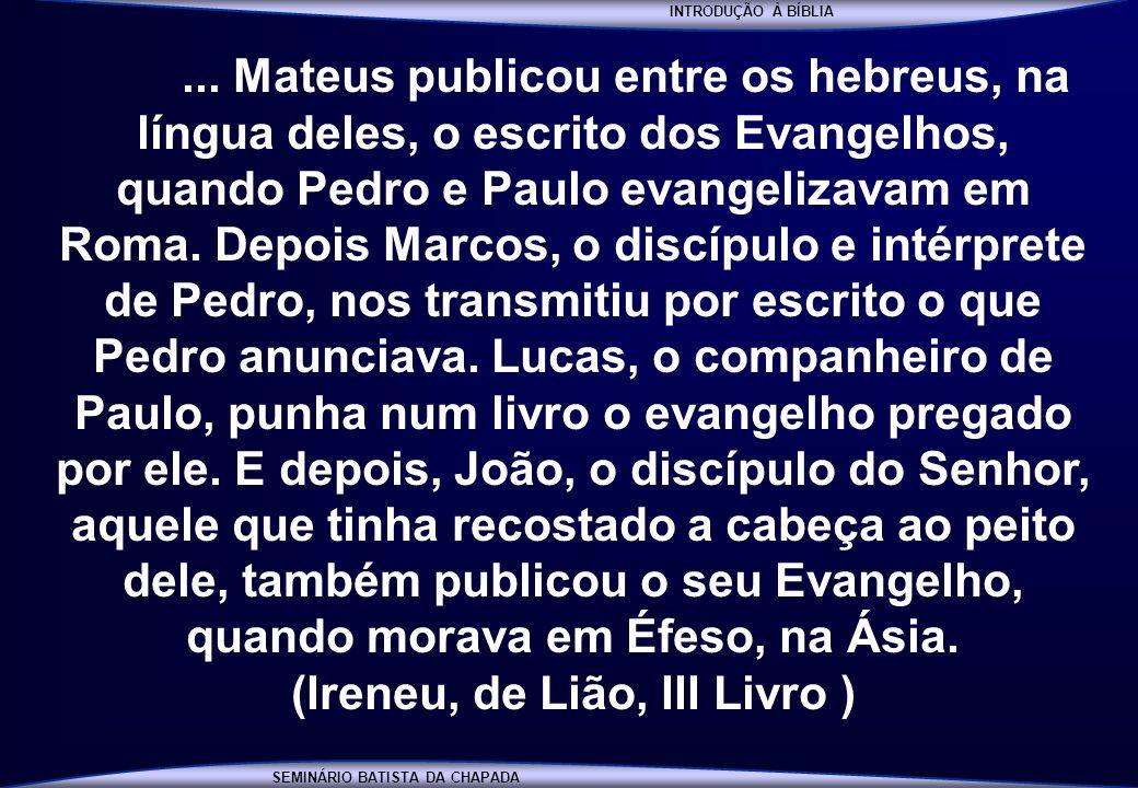 INTRODUÇÃO À BÍBLIA SEMINÁRIO BATISTA DA CHAPADA INTRODUÇÃO À BÍBLIA... Mateus publicou entre os hebreus, na língua deles, o escrito dos Evangelhos, q