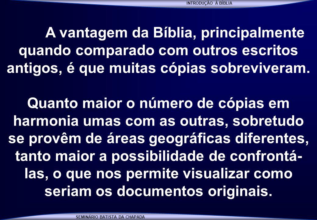 INTRODUÇÃO À BÍBLIA SEMINÁRIO BATISTA DA CHAPADA INTRODUÇÃO À BÍBLIA A vantagem da Bíblia, principalmente quando comparado com outros escritos antigos