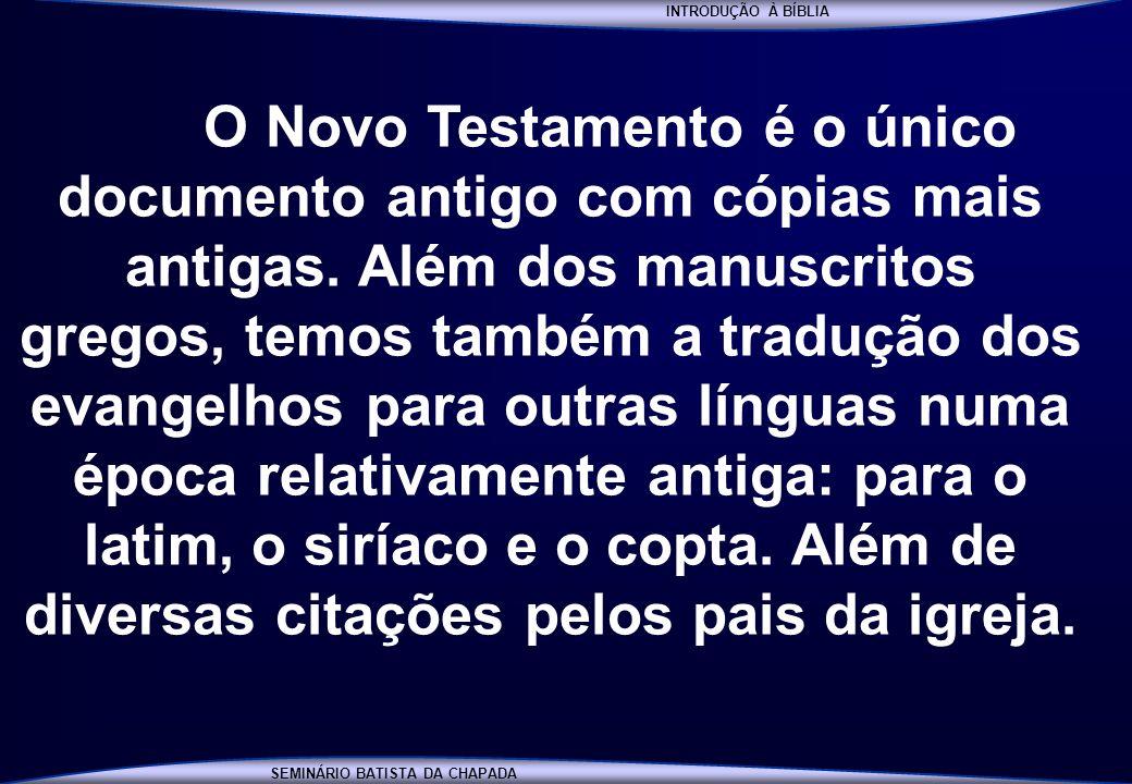 INTRODUÇÃO À BÍBLIA SEMINÁRIO BATISTA DA CHAPADA INTRODUÇÃO À BÍBLIA O Novo Testamento é o único documento antigo com cópias mais antigas. Além dos ma