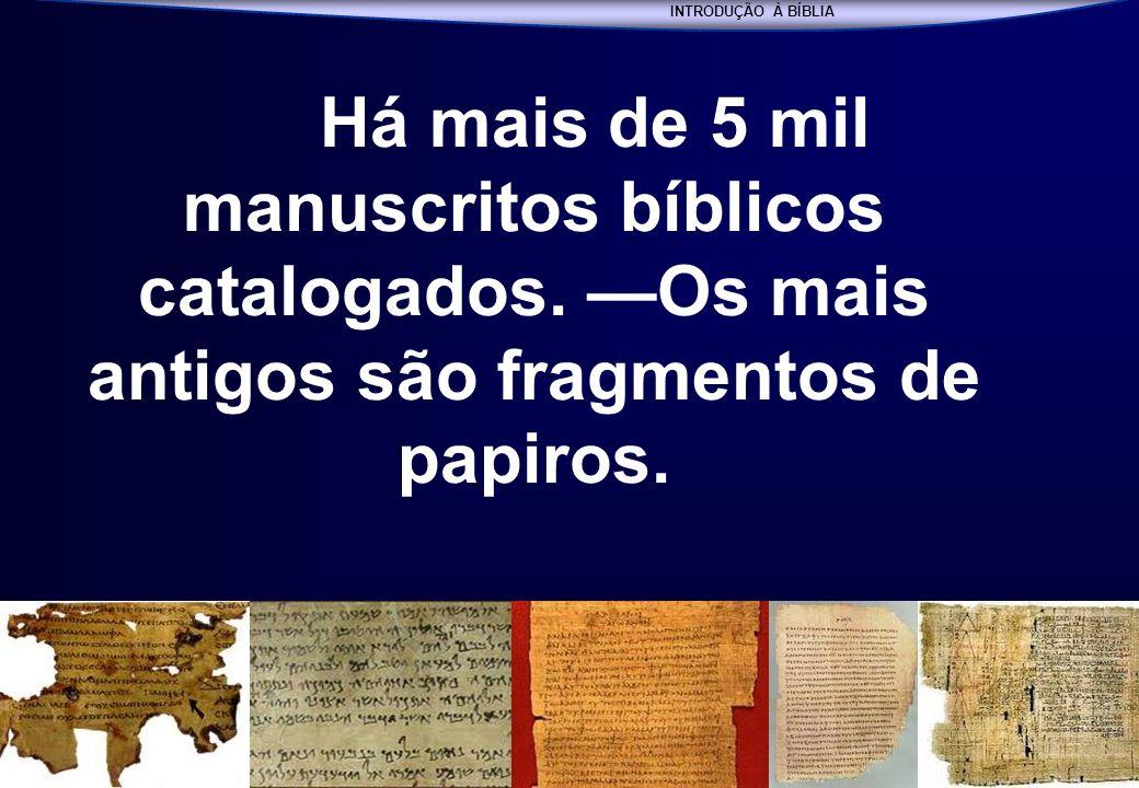 INTRODUÇÃO À BÍBLIA SEMINÁRIO BATISTA DA CHAPADA INTRODUÇÃO À BÍBLIA Há mais de 5 mil manuscritos bíblicos catalogados. Os mais antigos são fragmentos