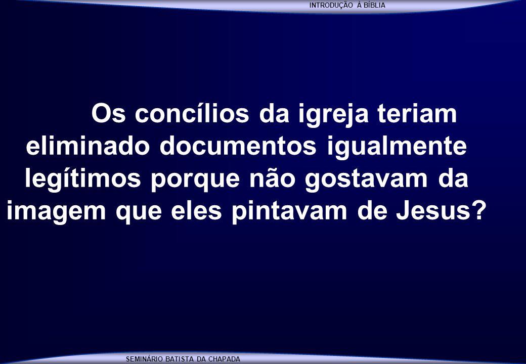 INTRODUÇÃO À BÍBLIA SEMINÁRIO BATISTA DA CHAPADA INTRODUÇÃO À BÍBLIA Os concílios da igreja teriam eliminado documentos igualmente legítimos porque nã