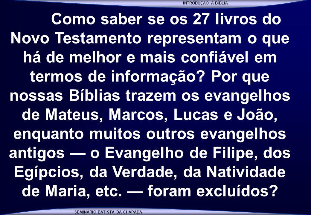 INTRODUÇÃO À BÍBLIA SEMINÁRIO BATISTA DA CHAPADA INTRODUÇÃO À BÍBLIA Como saber se os 27 livros do Novo Testamento representam o que há de melhor e ma
