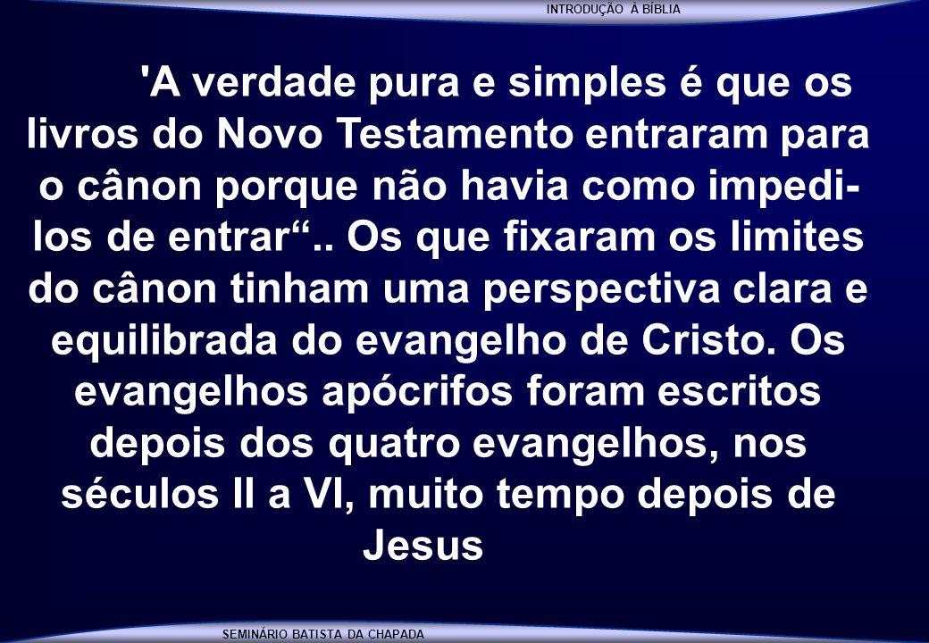 INTRODUÇÃO À BÍBLIA SEMINÁRIO BATISTA DA CHAPADA INTRODUÇÃO À BÍBLIA 'A verdade pura e simples é que os livros do Novo Testamento entraram para o câno