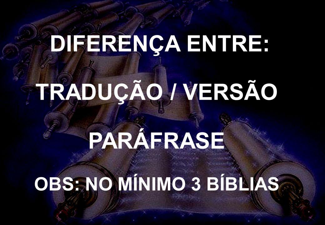 INTRODUÇÃO À BÍBLIA SEMINÁRIO BATISTA DA CHAPADA DIFERENÇA ENTRE: TRADUÇÃO / VERSÃO PARÁFRASE OBS: NO MÍNIMO 3 BÍBLIAS