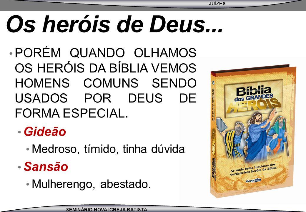 JUÍZES SEMINÁRIO NOVA IGREJA BATISTA PORÉM QUANDO OLHAMOS OS HERÓIS DA BÍBLIA VEMOS HOMENS COMUNS SENDO USADOS POR DEUS DE FORMA ESPECIAL. Gideão Medr