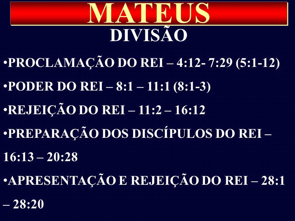 MATEUS DIVISÃO PROCLAMAÇÃO DO REI – 4:12- 7:29 (5:1-12) PODER DO REI – 8:1 – 11:1 (8:1-3) REJEIÇÃO DO REI – 11:2 – 16:12 PREPARAÇÃO DOS DISCÍPULOS DO
