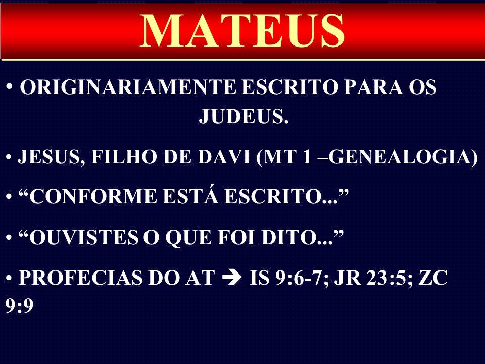 ORIGINARIAMENTE ESCRITO PARA OS JUDEUS. JESUS, FILHO DE DAVI (MT 1 –GENEALOGIA) CONFORME ESTÁ ESCRITO... OUVISTES O QUE FOI DITO... PROFECIAS DO AT IS