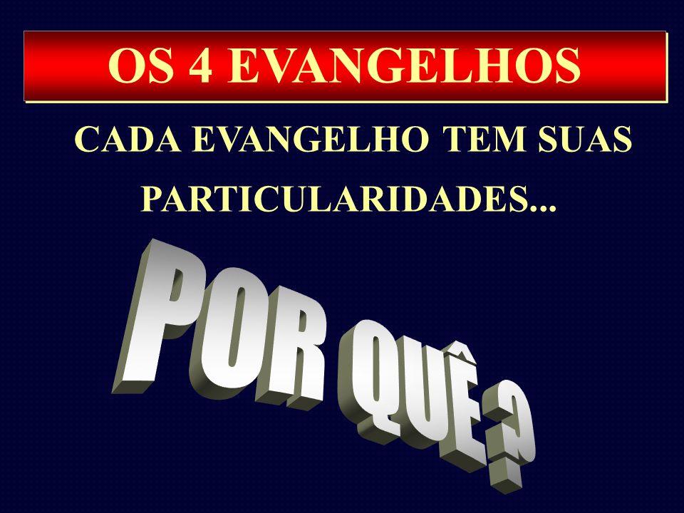 OS 4 EVANGELHOS CADA EVANGELHO TEM SUAS PARTICULARIDADES...