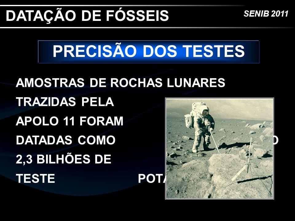 SENIB 2011 PRECISÃO DOS TESTES AMOSTRAS DE ROCHAS LUNARES TRAZIDAS PELA APOLO 11 FORAM DATADAS COMO TENDO 2,3 BILHÕES DE ANOS PELO TESTE POTÁSSIO-ARGÔ