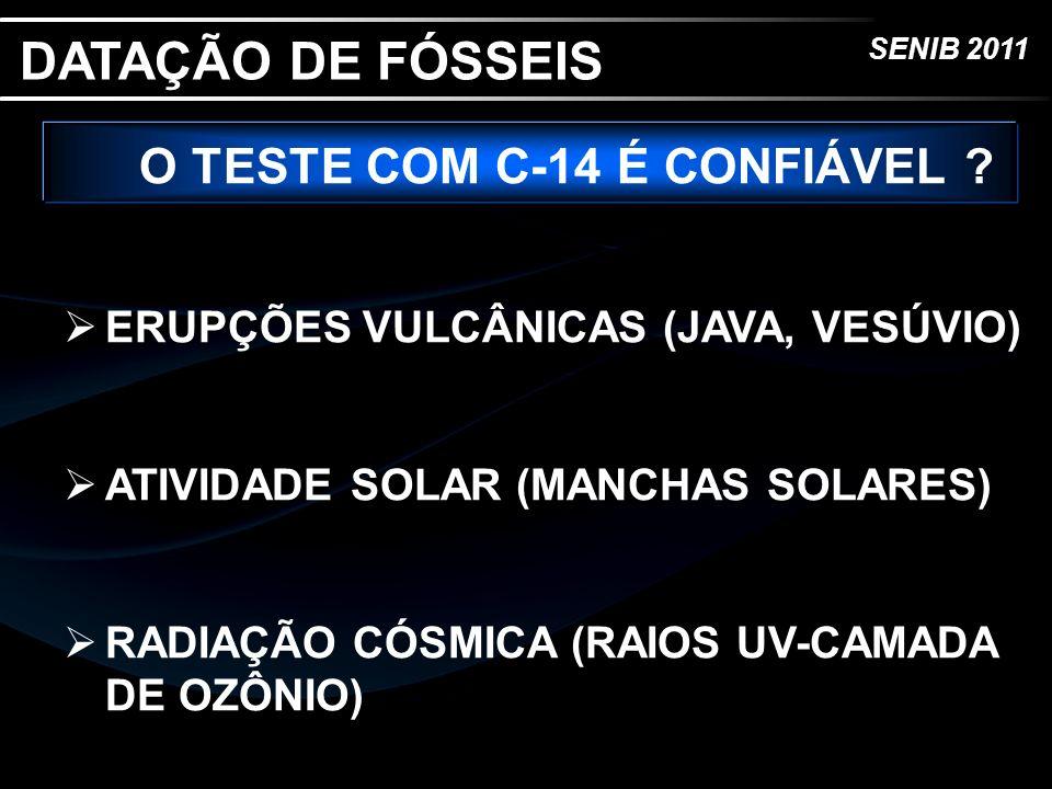 SENIB 2011 O TESTE COM C-14 É CONFIÁVEL ? ERUPÇÕES VULCÂNICAS (JAVA, VESÚVIO) ATIVIDADE SOLAR (MANCHAS SOLARES) RADIAÇÃO CÓSMICA (RAIOS UV-CAMADA DE O