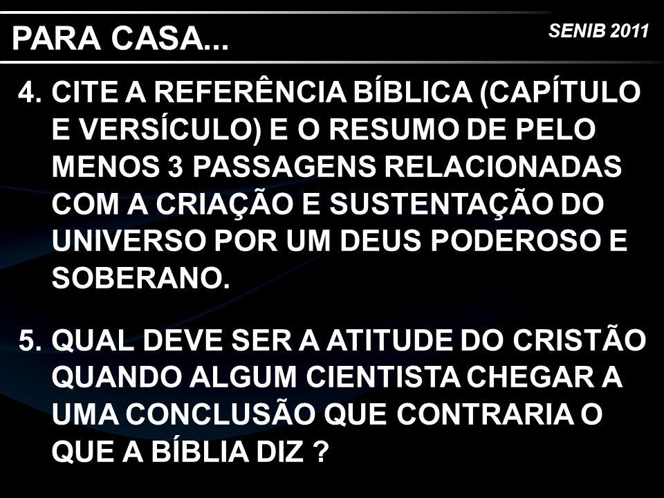 SENIB 2011 PARA CASA... 4.CITE A REFERÊNCIA BÍBLICA (CAPÍTULO E VERSÍCULO) E O RESUMO DE PELO MENOS 3 PASSAGENS RELACIONADAS COM A CRIAÇÃO E SUSTENTAÇ
