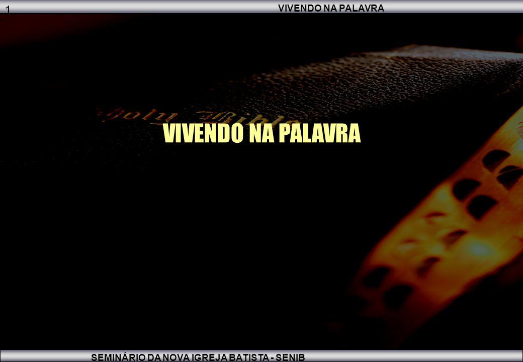 VIVENDO NA PALAVRA SEMINÁRIO DA NOVA IGREJA BATISTA - SENIB 1 VIVENDO NA PALAVRA