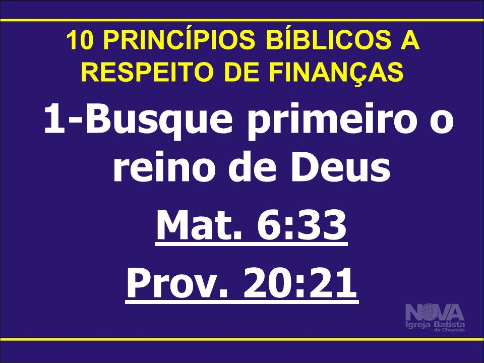 10 PRINCÍPIOS BÍBLICOS A RESPEITO DE FINANÇAS 1-Busque primeiro o reino de Deus Mat. 6:33 Prov. 20:21
