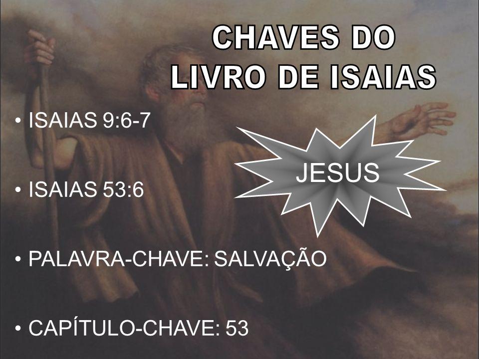 ISAIAS 9:6-7 ISAIAS 53:6 PALAVRA-CHAVE: SALVAÇÃO CAPÍTULO-CHAVE: 53 JESUS