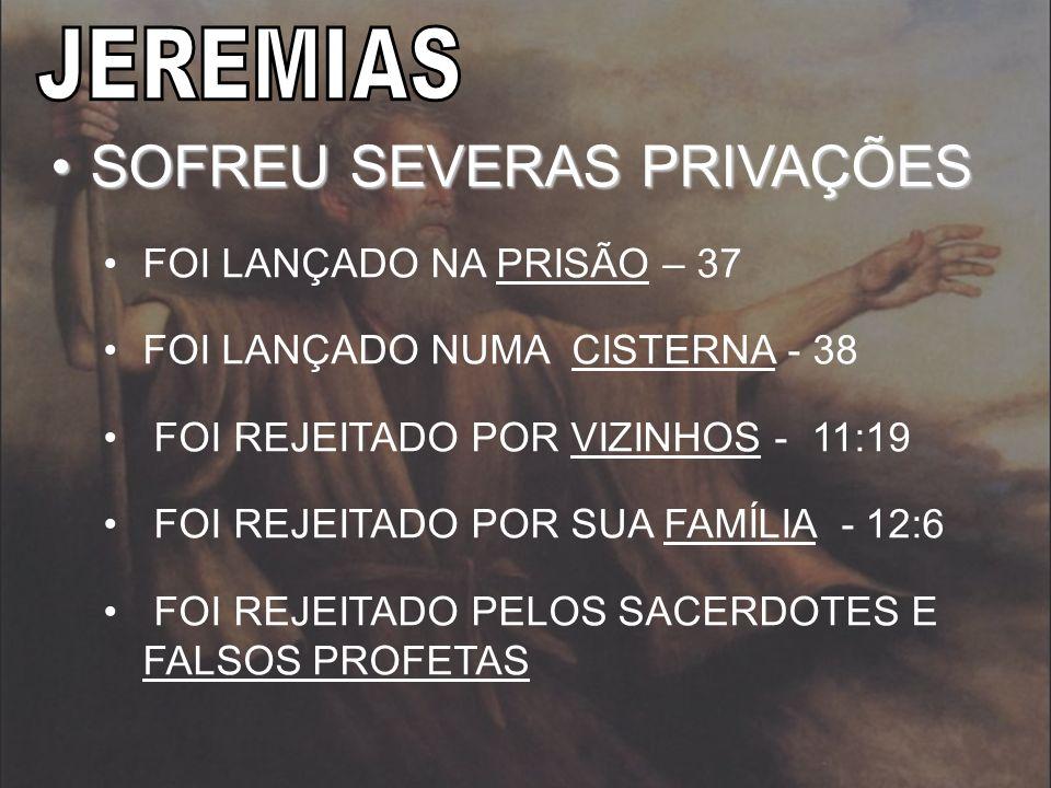 SOFREU SEVERAS PRIVAÇÕESSOFREU SEVERAS PRIVAÇÕES FOI LANÇADO NA PRISÃO – 37 FOI LANÇADO NUMA CISTERNA - 38 FOI REJEITADO POR VIZINHOS - 11:19 FOI REJE