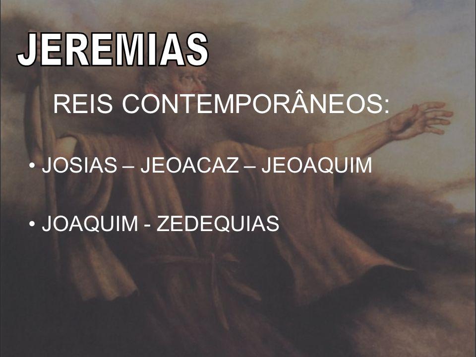 REIS CONTEMPORÂNEOS: JOSIAS – JEOACAZ – JEOAQUIM JOAQUIM - ZEDEQUIAS