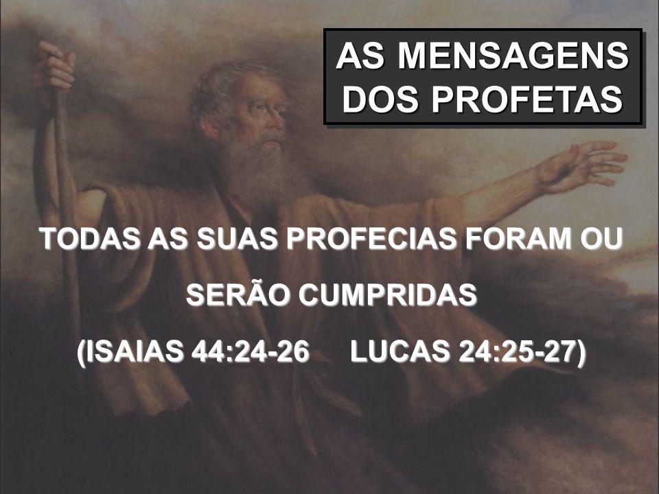 AS MENSAGENS DOS PROFETAS TODAS AS SUAS PROFECIAS FORAM OU SERÃO CUMPRIDAS (ISAIAS 44:24-26 LUCAS 24:25-27)