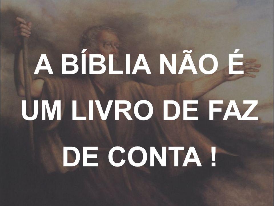A BÍBLIA NÃO É UM LIVRO DE FAZ DE CONTA !